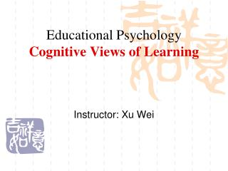 Educational Psychology Cognitive Views of Learning