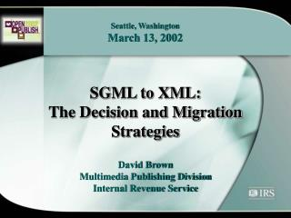 SGML to XML:  The Decision and Migration Strategies