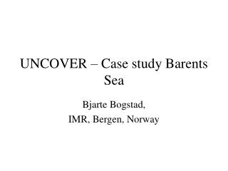 UNCOVER – Case study Barents Sea