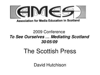 2009 Conference To See Ourselves … Mediating Scotland 30/05/09