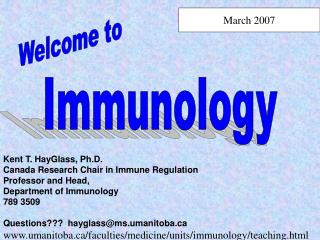 Kent T. HayGlass, Ph.D.  Canada Research Chair in Immune Regulation   Professor and Head,