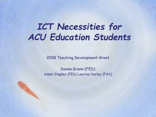 ICT Necessities for  ACU Education Students
