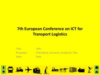 7th  European Conference on ICT  for  Transport  Logistics