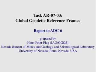 Task AR-07-03:  Global Geodetic Reference Frames Report to ADC-6 prepared by