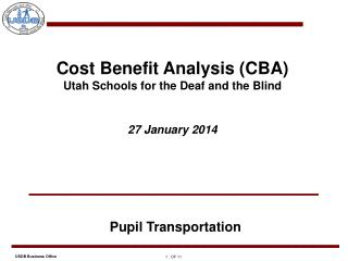 Cost Benefit Analysis (CBA) Utah Schools for the Deaf and the Blind 27 January 2014