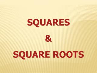 SQUARES  &  SQUARE ROOTS