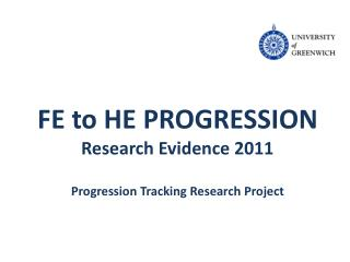 FE to HE PROGRESSION Research Evidence 2011 Progression Tracking Research Project