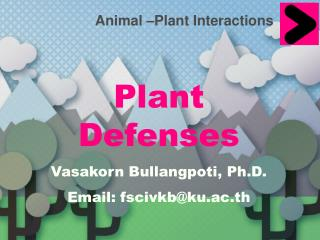 Plant Defenses  Vasakorn Bullangpoti, Ph.D. Email: fscivkb@ku.ac.th