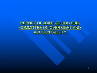REPORT OF JOINT AD HOC SUB-COMMITTEE ON OVERSIGHT AND ACCOUNTABILITY