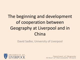 The beginning and development of cooperation between Geography at Liverpool and in China