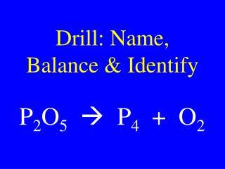 Drill: Name, Balance & Identify