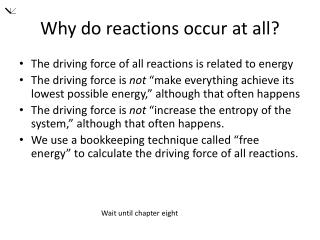 Why do reactions occur at all?