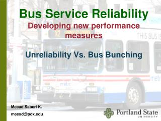Bus Service Reliability Developing new performance measures Unreliability Vs. Bus Bunching