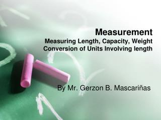 Measurement Measuring Length, Capacity, Weight  Conversion of Units Involving length