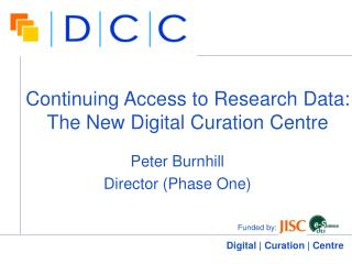 Continuing Access to Research Data: The New Digital Curation Centre