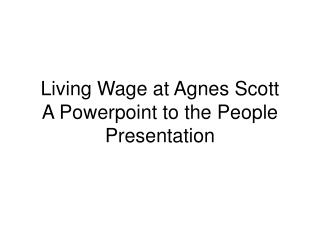 Living Wage at Agnes Scott A Powerpoint to the People Presentation