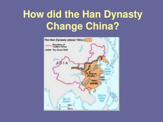 How did the Han Dynasty Change China?