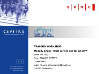 TRAINING WORKSHOP  Mobility Shops: What service and for whom? 3rd  of J uly , 2009
