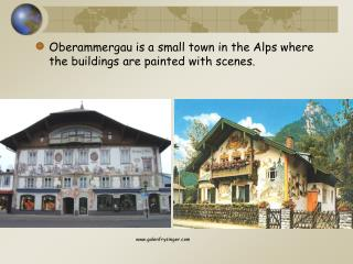 Oberammergau is a small town in the Alps where the buildings are painted with scenes.