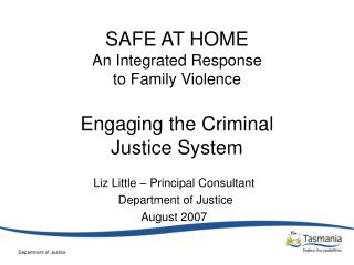 SAFE AT HOME An Integrated Response  to Family Violence Engaging the Criminal  Justice System