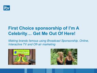 First Choice sponsorship of I'm A Celebrity… Get Me Out Of Here!