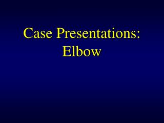 Case Presentations: Elbow