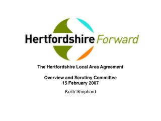 The Hertfordshire Local Area Agreement  Overview and Scrutiny Committee 15 February 2007