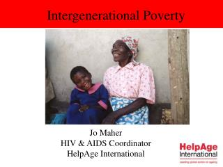 Jo Maher HIV & AIDS Coordinator HelpAge International