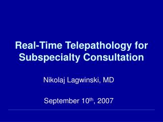 Real-Time Telepathology for Subspecialty Consultation