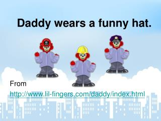 Daddy wears a funny hat.