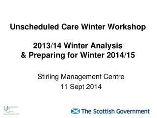 Unscheduled Care Winter Workshop 2013/14 Winter Analysis  & Preparing for Winter 2014/15