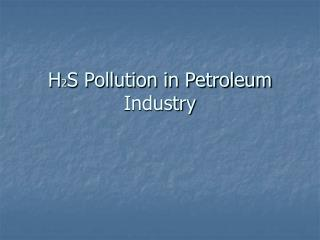 H 2 S Pollution in Petroleum Industry