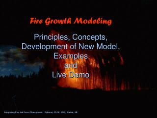 Fire Growth Modeling Principles, Concepts,  Development of New Model, Examples  and  Live Demo
