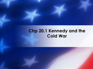 Chp 20.1 Kennedy and the Cold War
