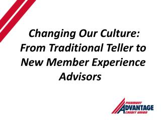 Changing Our Culture: From Traditional Teller to New Member Experience Advisors