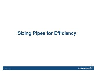 Sizing Pipes for  Efficiency