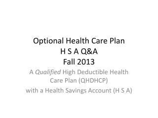 Optional Health Care Plan H S A Q&A Fall 2013