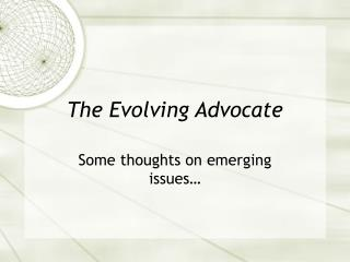 The Evolving Advocate