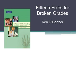 Fifteen Fixes for       Broken Grades Ken O'Connor