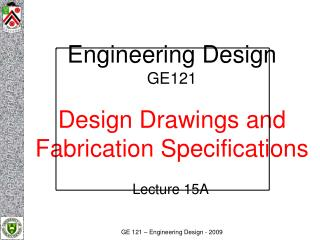 Engineering Design GE121 Design Drawings and Fabrication Specifications