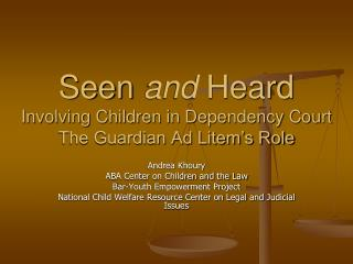 Seen  and  Heard Involving Children in Dependency Court The Guardian Ad Litem's Role