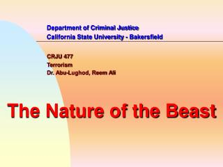 Department of Criminal Justice 		California State University - Bakersfield CRJU 477 		Terrorism  		Dr. Abu-Lughod, Reem