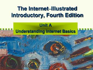 The Internet – Illustrated Introductory, Fourth Edition