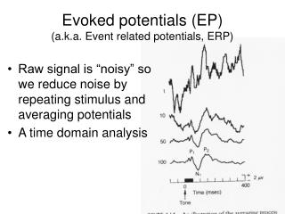 Evoked potentials (EP) (a.k.a. Event related potentials, ERP)