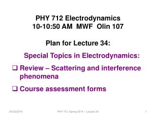 PHY 712 Electrodynamics 10-10:50 AM  MWF  Olin 107 Plan for Lecture 34: