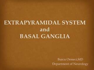 EXTRAPYRAMIDAL SYSTEM  and BASAL GANGLIA