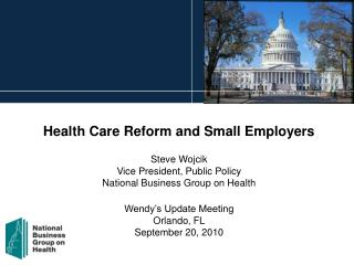 Health Care Reform and Small Employers Steve Wojcik Vice President, Public Policy
