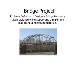 Problem Definition:  Design a Bridge to span a given distance while supporting a maximum load using a minimum materials.