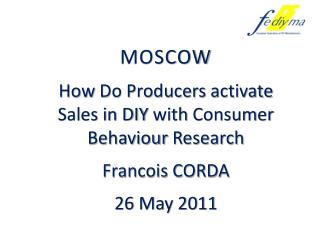 MOSCOW How  Do Producers  activate  Sales in DIY  with  Consumer  Behaviour  Research