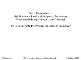 Room Temperature rf High Gradients: Physics, rf design and Technology